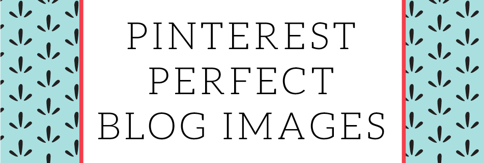 Pinterest Perfect Blog Post Images
