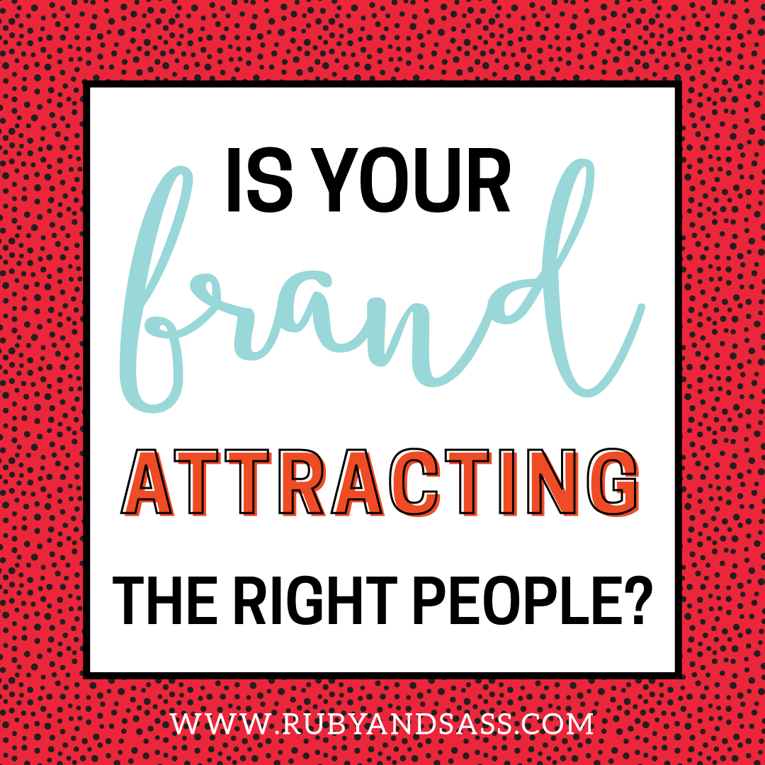 Is Your Brand Attracting The Right People? | Ruby and Sass | Graphic ...