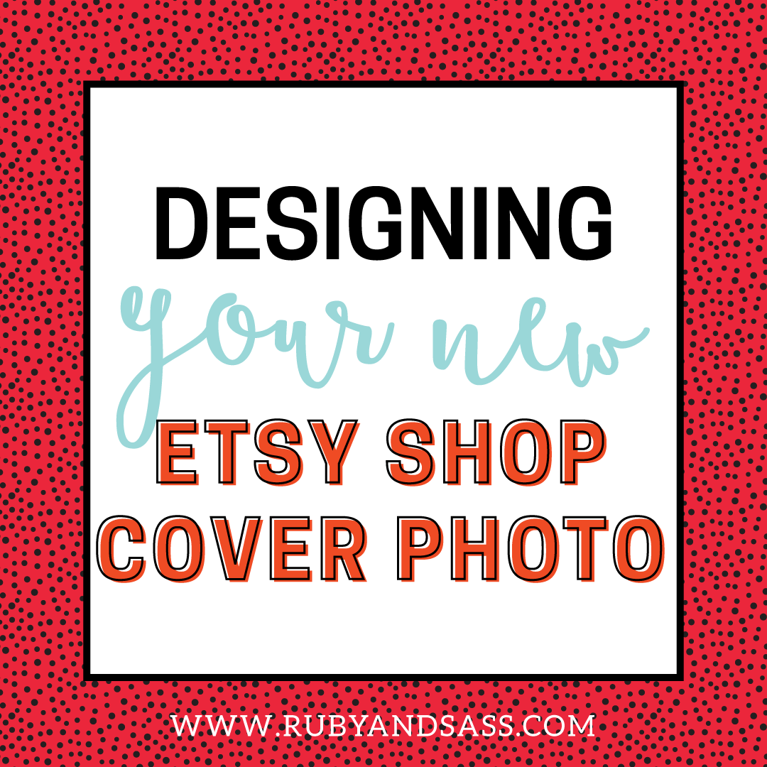 Designing The New Etsy Shop Cover Photo | Ruby and Sass | Graphic ...