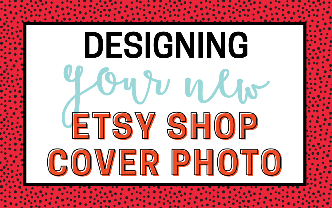 Designing The New Etsy Shop Cover Photo