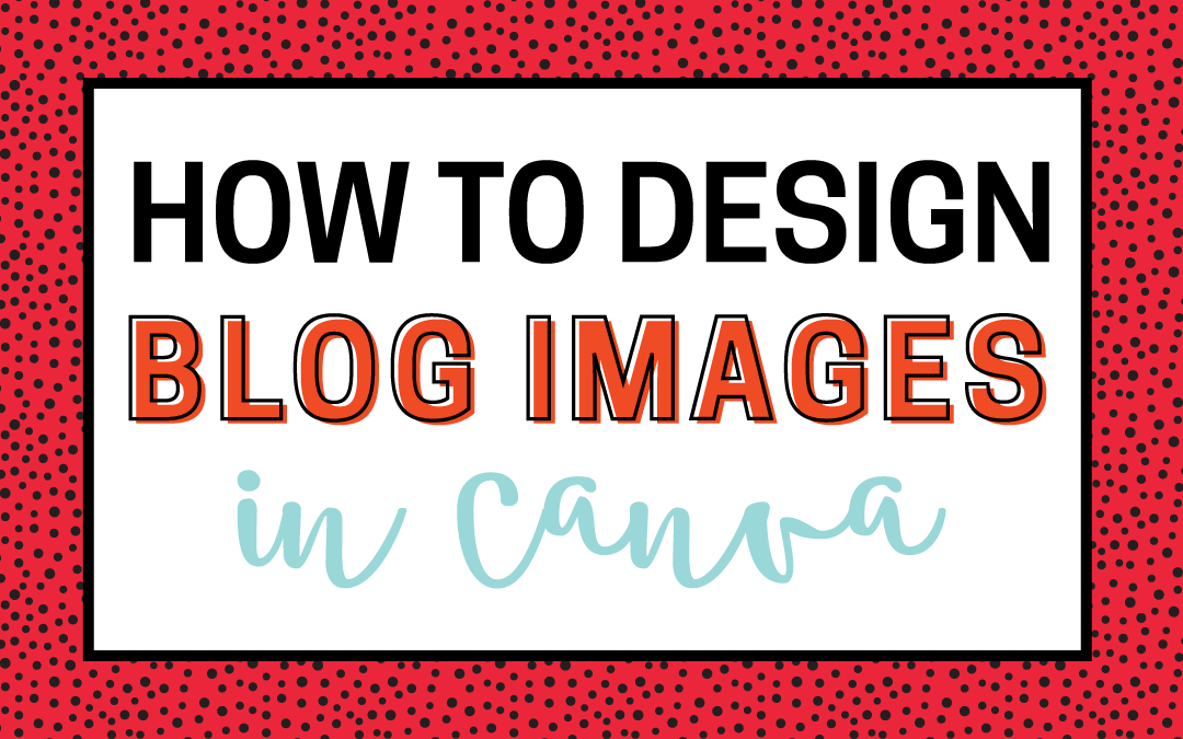 How To Create Blog Images In Canva