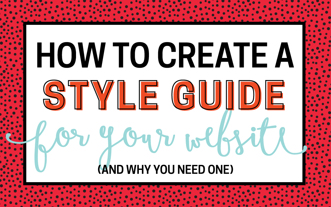 Creating a Style Guide For Your Brand (And Why You Need One)
