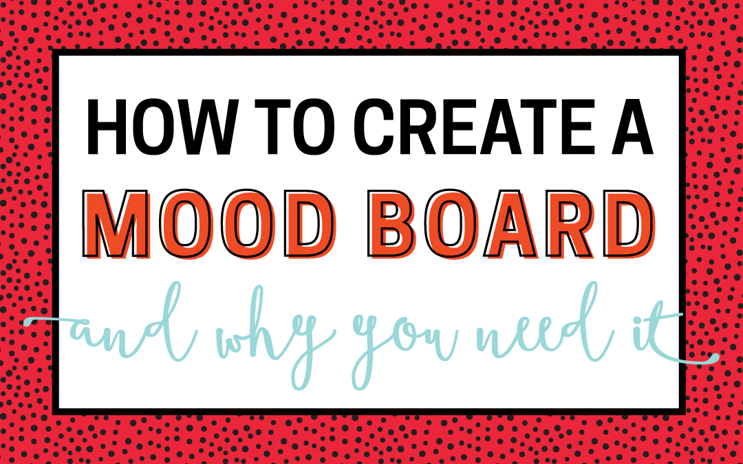 How To Create a Mood Board – And Why You Need One
