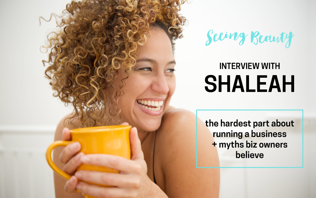 Seeing Beauty Biz: The Hardest Part About Running A Business + Myths Biz Owners Believe