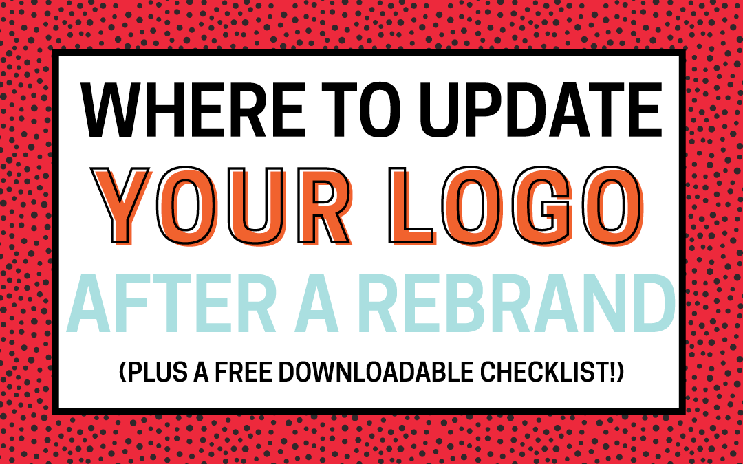 Where To Update Your Logo After A Rebrand (+ A Printable Checklist!)