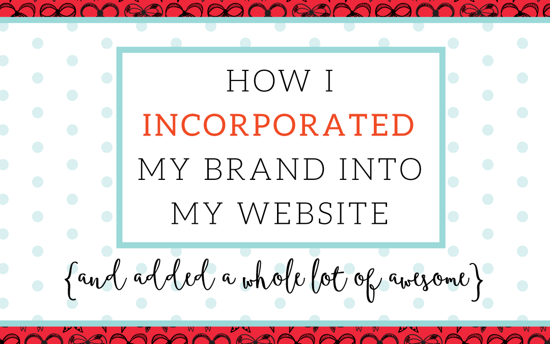 How I Incorporated My Branding Into My Website (and added a whole lot of awesome!)