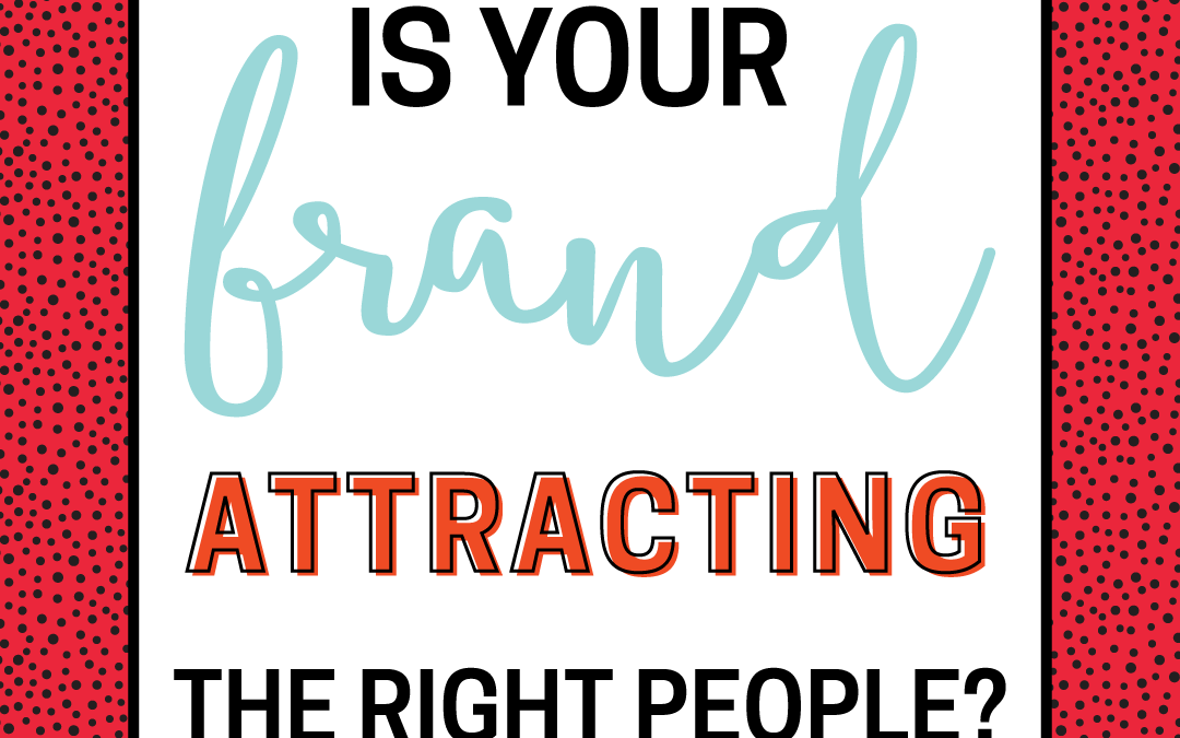 Is Your Brand Attracting The Right People?